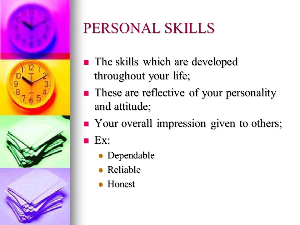 PERSONAL SKILLS The skills which are developed throughout your life;