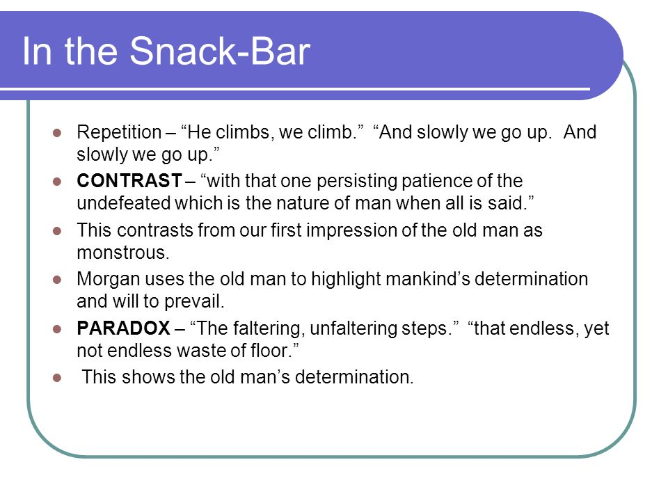 In the Snack-Bar Repetition – He climbs, we climb. And slowly we go up. And slowly we go up.