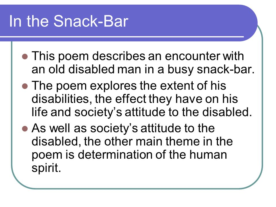 In the Snack-Bar This poem describes an encounter with an old disabled man in a busy snack-bar.