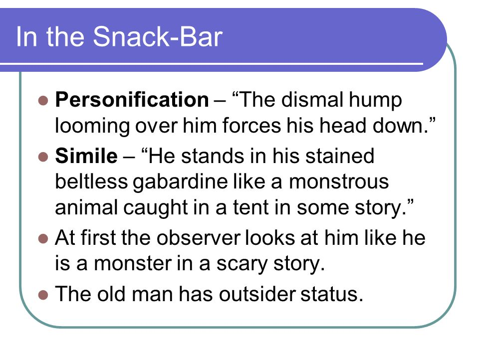 In the Snack-Bar Personification – The dismal hump looming over him forces his head down.
