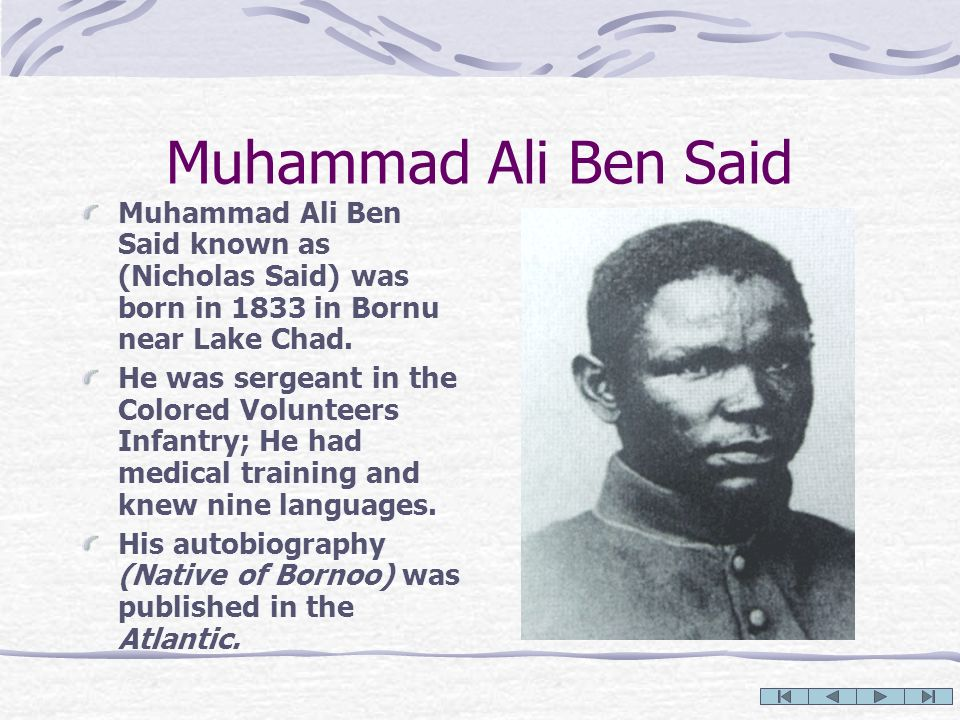 Muhammad Ali Ben SaidMuhammad Ali Ben Said known as (Nicholas Said) was born in 1833 in Bornu near Lake Chad.