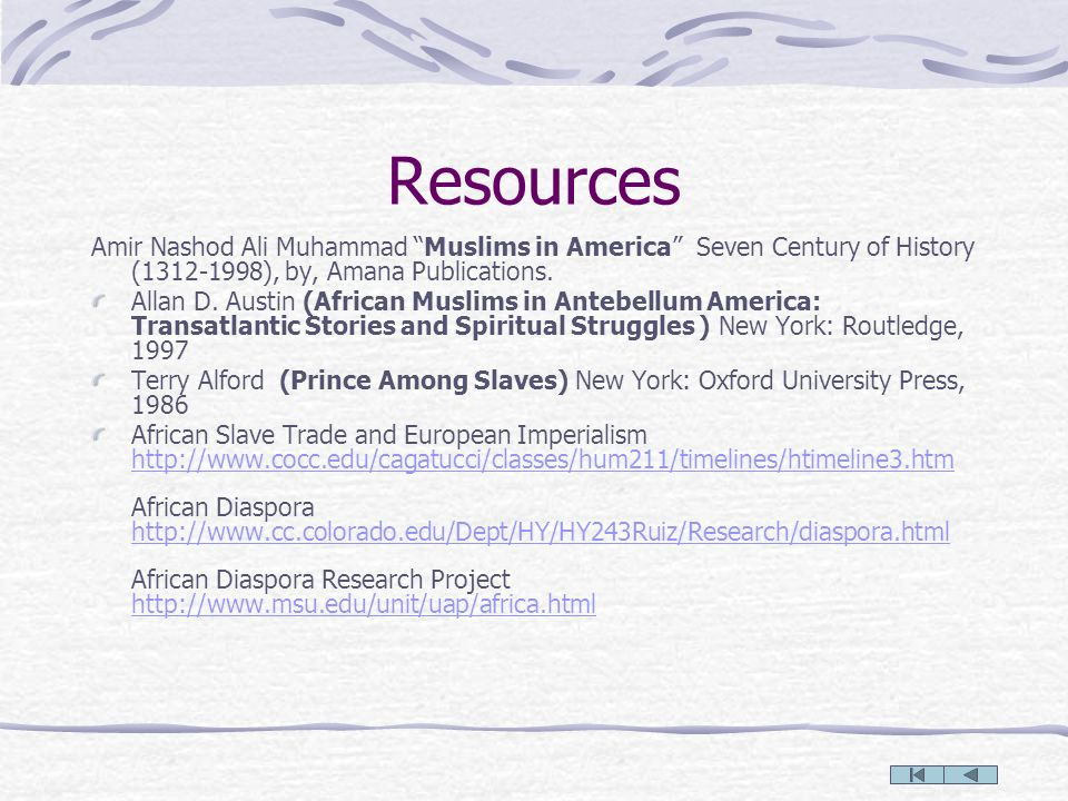 ResourcesAmir Nashod Ali Muhammad Muslims in America Seven Century of History (1312-1998), by, Amana Publications.