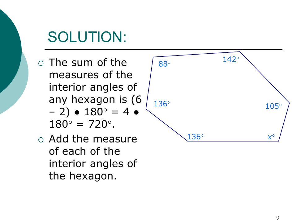 SOLUTION: 88 136 142 105 x The sum of the measures of the interior angles of any hexagon is (6 – 2) ● 180 = 4 ● 180 = 720.