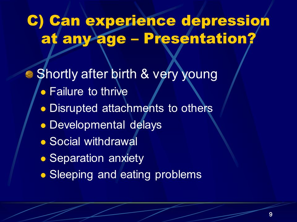 C) Can experience depression at any age – Presentation