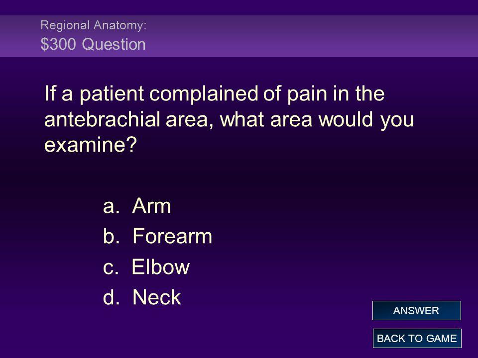 Regional Anatomy: $300 Question