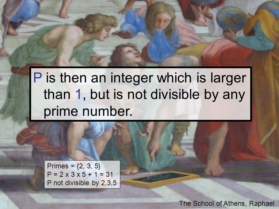 P is then an integer which is larger than 1, but is not divisible by any prime number.