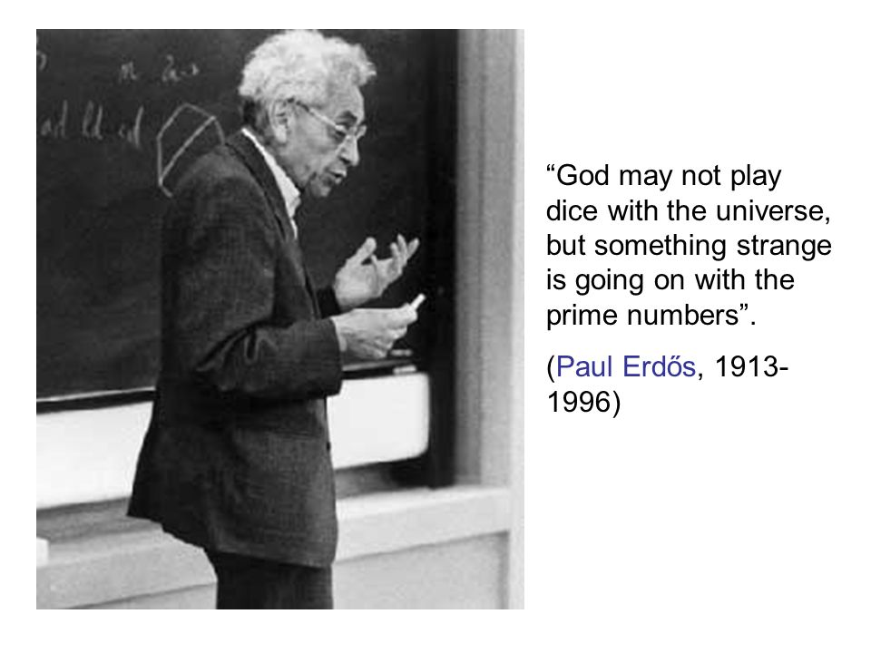 God may not play dice with the universe, but something strange is going on with the prime numbers .