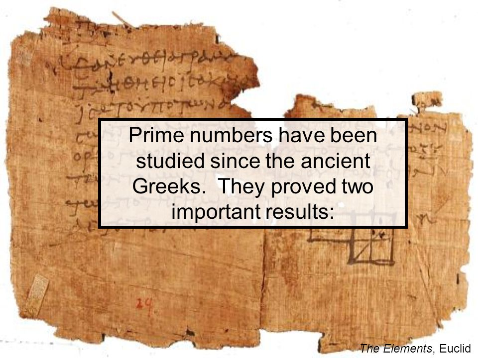 Prime numbers have been studied since the ancient Greeks