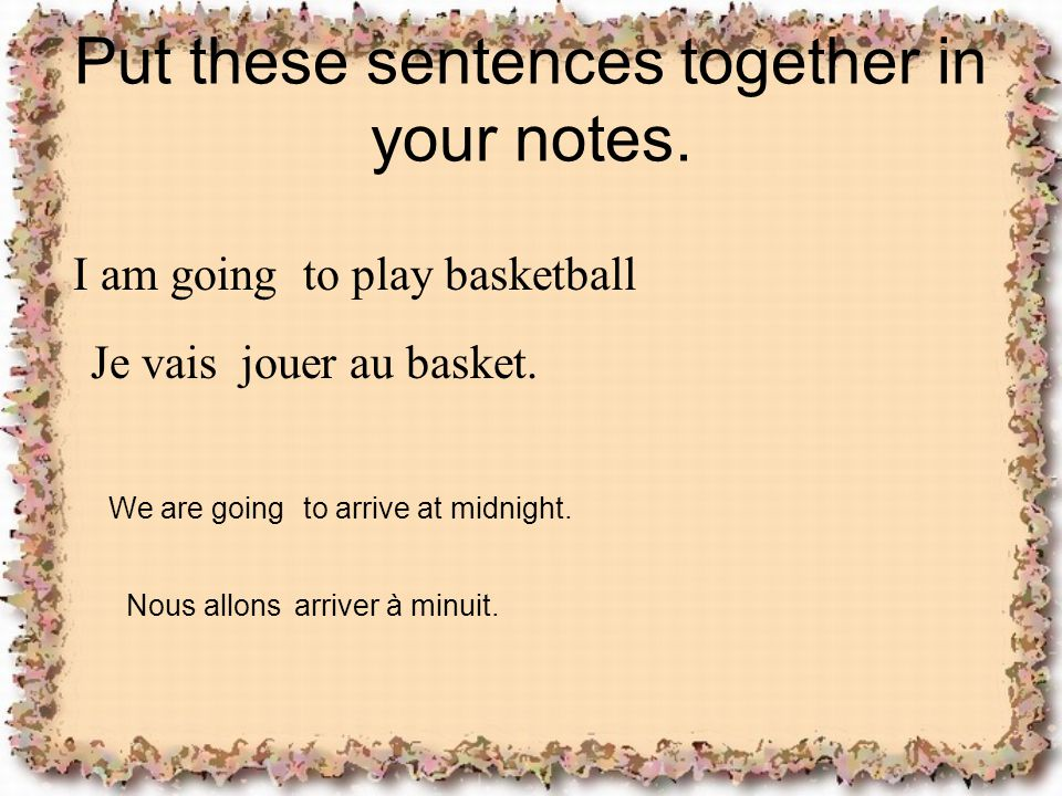 Put these sentences together in your notes.