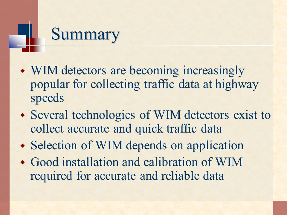 Summary WIM detectors are becoming increasingly popular for collecting traffic data at highway speeds.