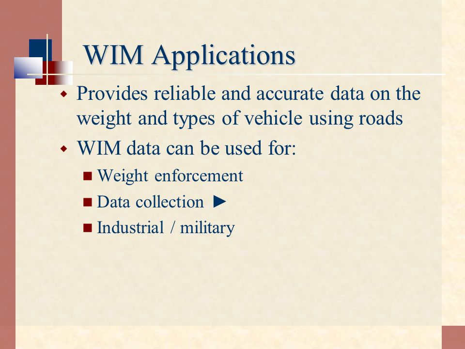 WIM Applications Provides reliable and accurate data on the weight and types of vehicle using roads.