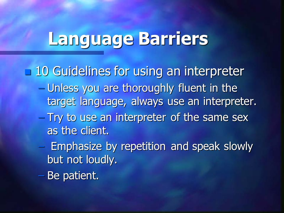 Language Barriers 10 Guidelines for using an interpreter