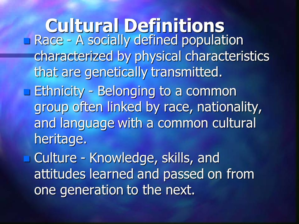 Cultural DefinitionsRace - A socially defined population characterized by physical characteristics that are genetically transmitted.