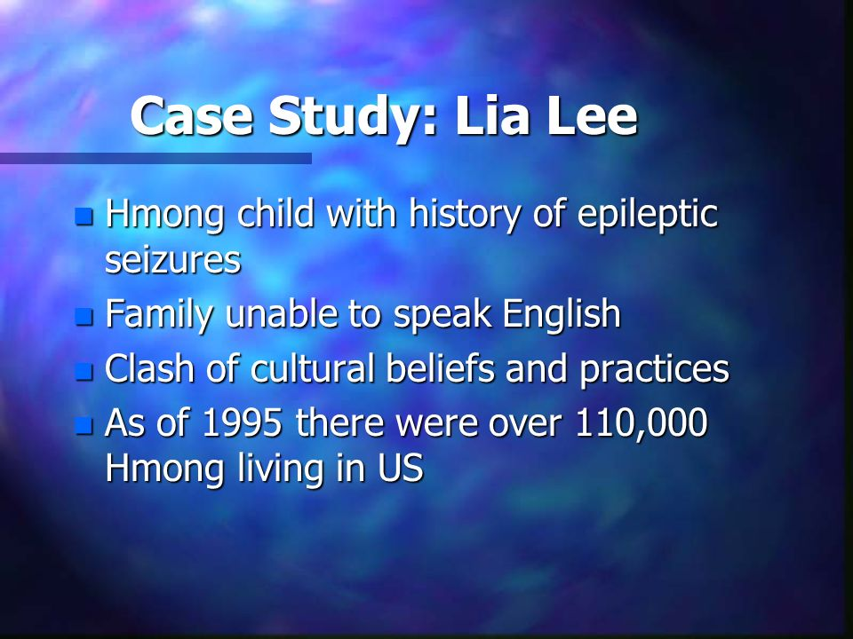 Case Study: Lia Lee Hmong child with history of epileptic seizures