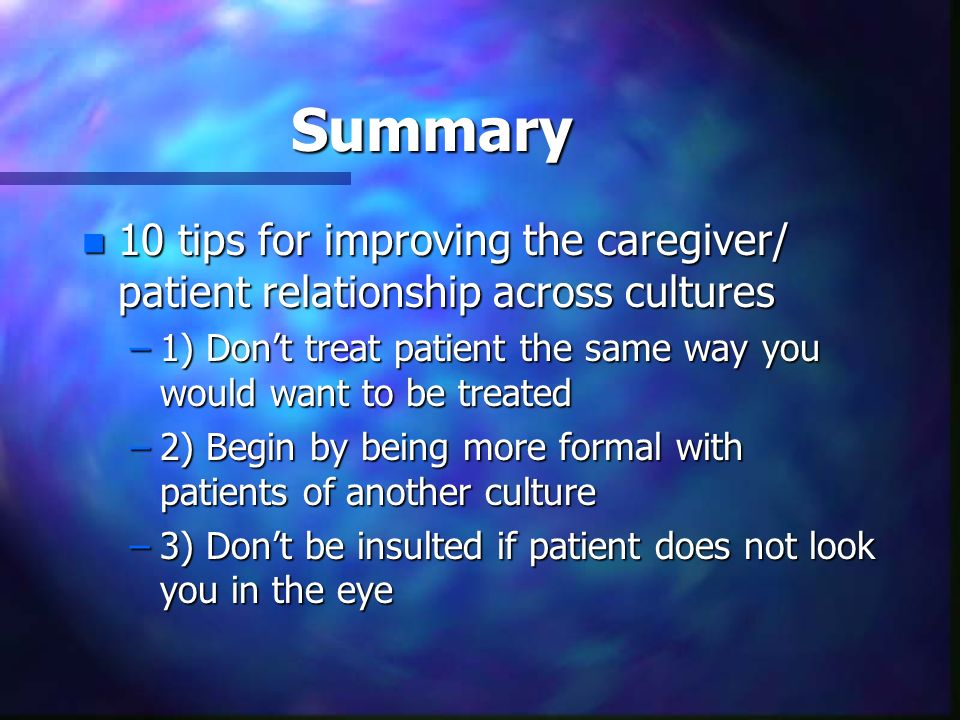 Summary10 tips for improving the caregiver/ patient relationship across cultures.