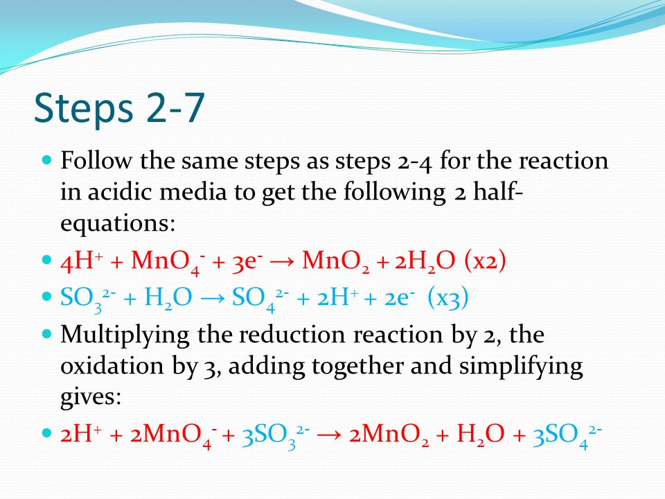 Steps 2-7 Follow the same steps as steps 2-4 for the reaction in acidic media to get the following 2 half-equations: