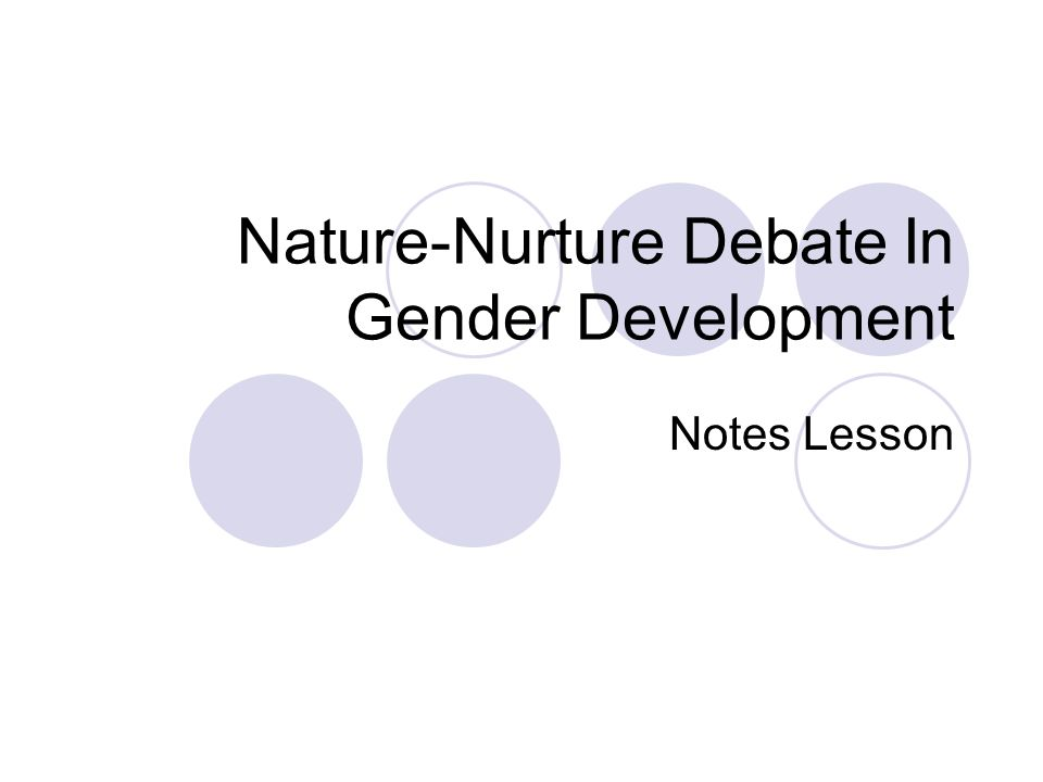 Nature-Nurture Debate In Gender Development