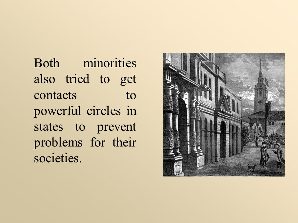 Both minorities also tried to get contacts to powerful circles in states to prevent problems for their societies.