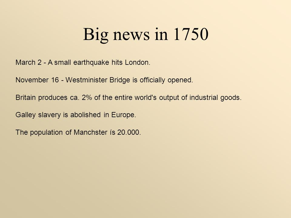 Big news in 1750 March 2 - A small earthquake hits London.