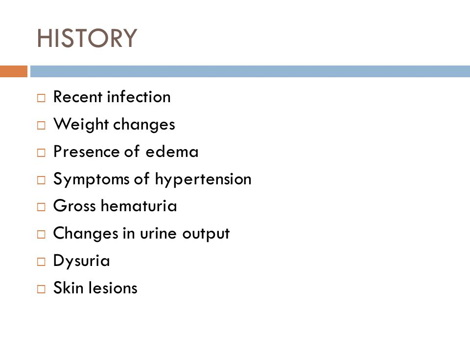 HISTORY Recent infection Weight changes Presence of edema