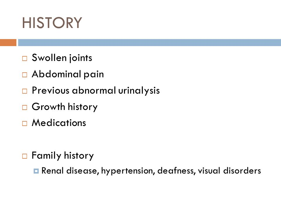 HISTORY Swollen joints Abdominal pain Previous abnormal urinalysis