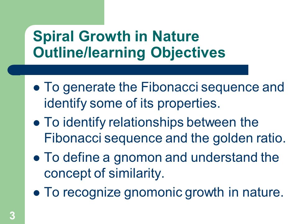 Spiral Growth in Nature Outline/learning Objectives