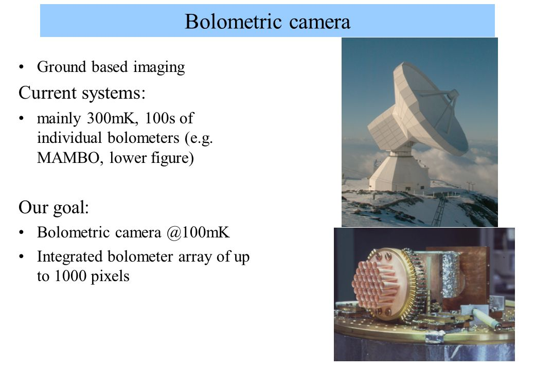 Bolometric camera Current systems: Our goal: Ground based imaging