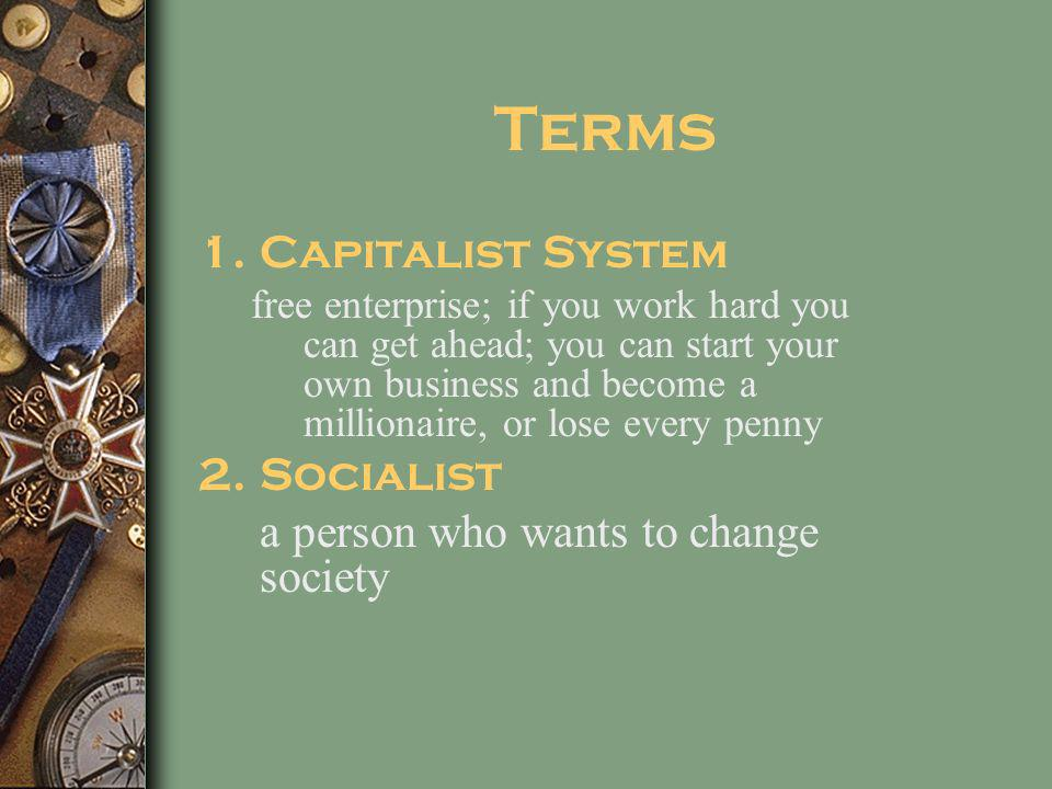Terms Capitalist System Socialist a person who wants to change society