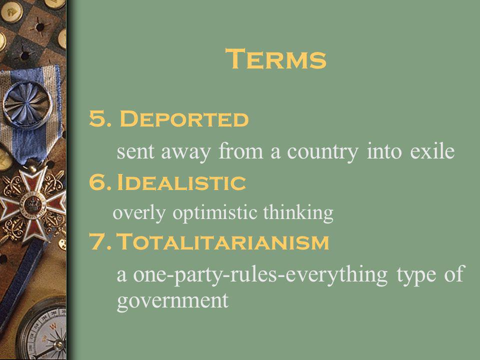Terms 5. Deported sent away from a country into exile Idealistic