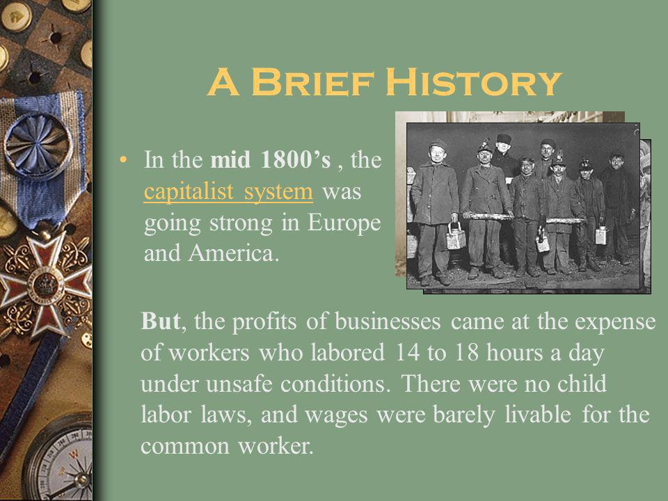 A Brief History In the mid 1800's , the capitalist system was going strong in Europe and America.