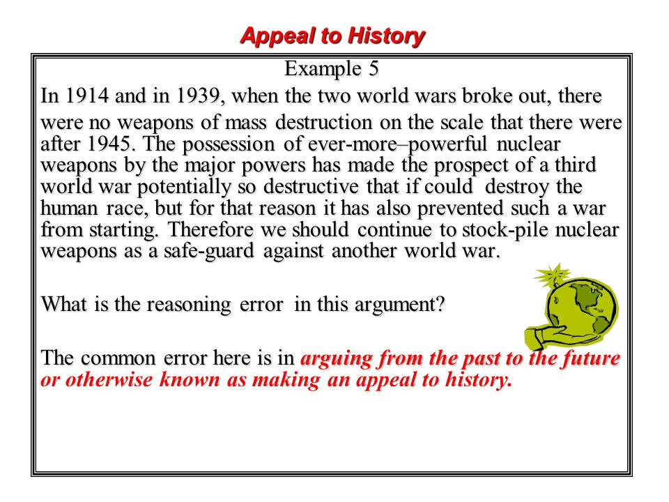 Appeal to History Example 5. In 1914 and in 1939, when the two world wars broke out, there.