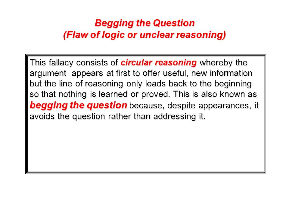 Begging the Question (Flaw of logic or unclear reasoning)