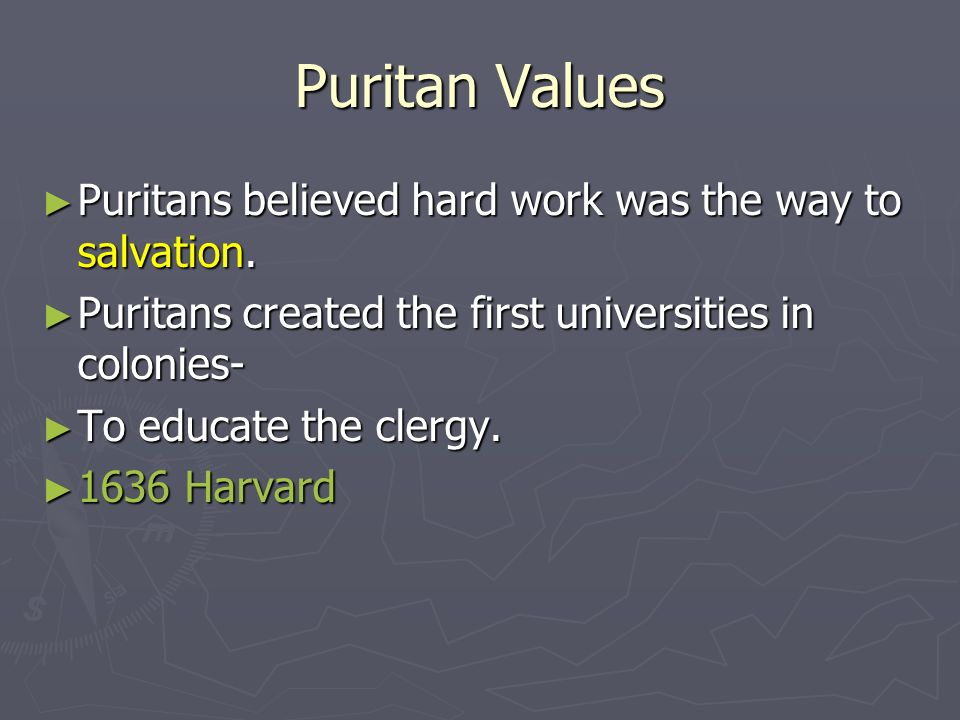 Puritan Values Puritans believed hard work was the way to salvation.