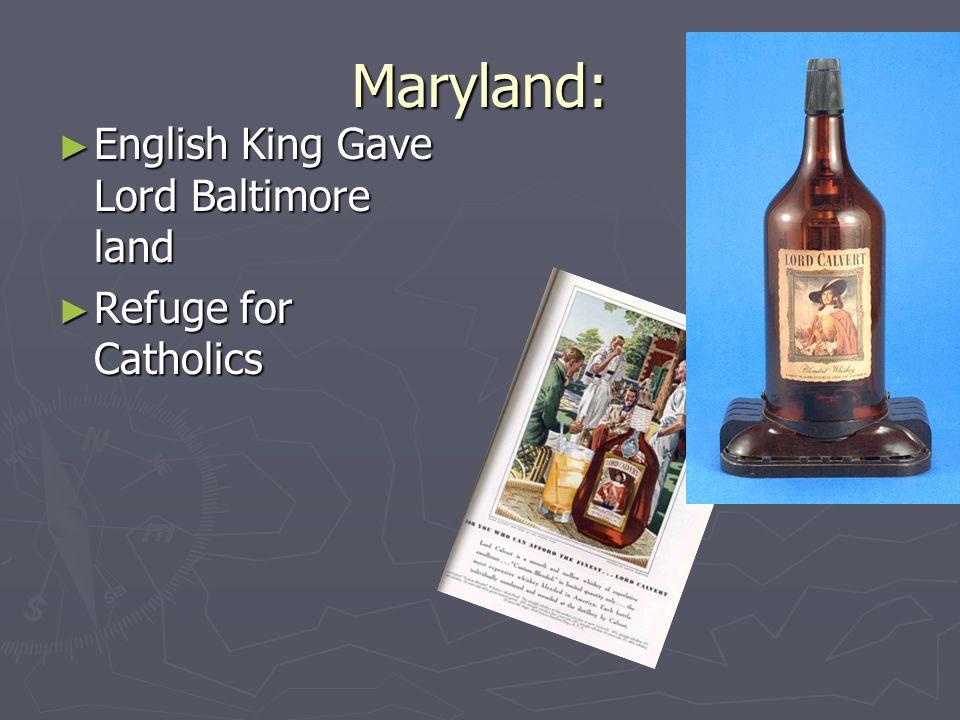 Maryland: English King Gave Lord Baltimore land Refuge for Catholics