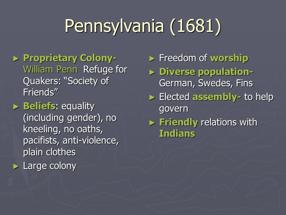 Pennsylvania (1681) Proprietary Colony- William Penn Refuge for Quakers: Society of Friends
