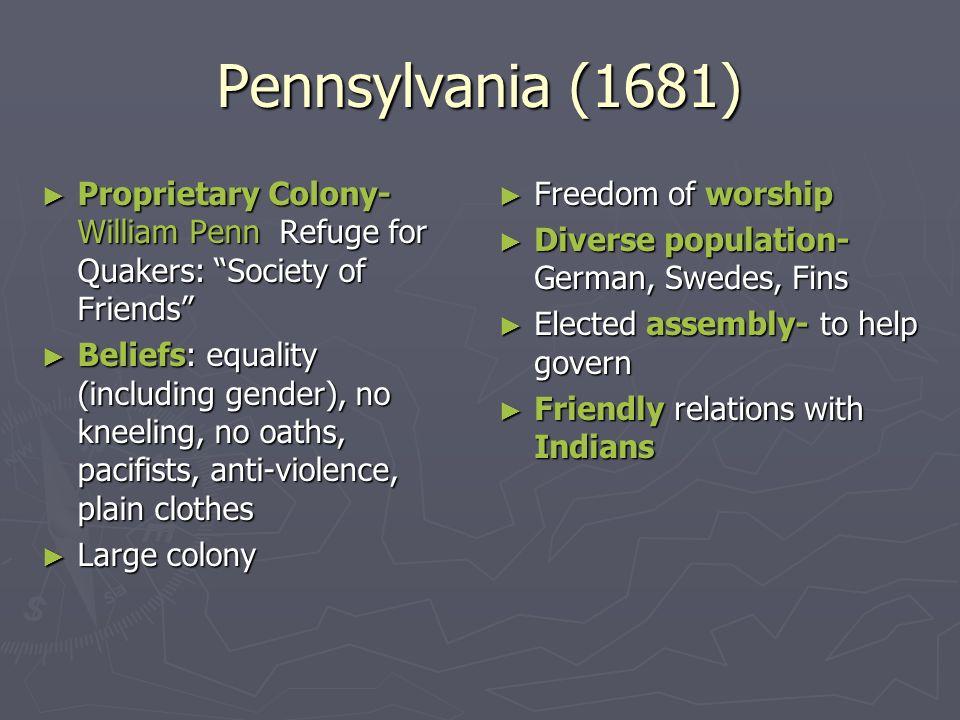 Pennsylvania (1681)Proprietary Colony- William Penn Refuge for Quakers: Society of Friends