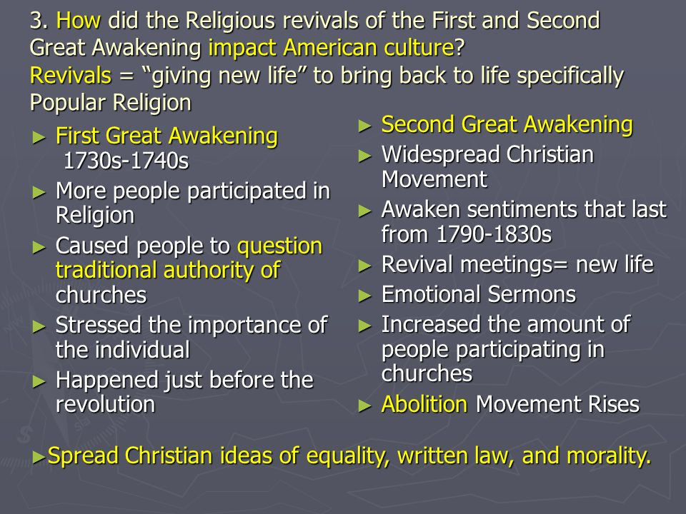 3. How did the Religious revivals of the First and Second Great Awakening impact American culture Revivals = giving new life to bring back to life specifically Popular Religion