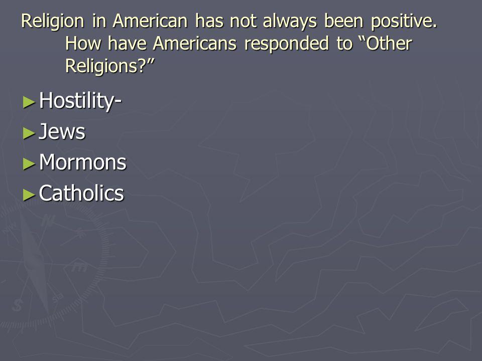 Hostility- Jews Mormons Catholics