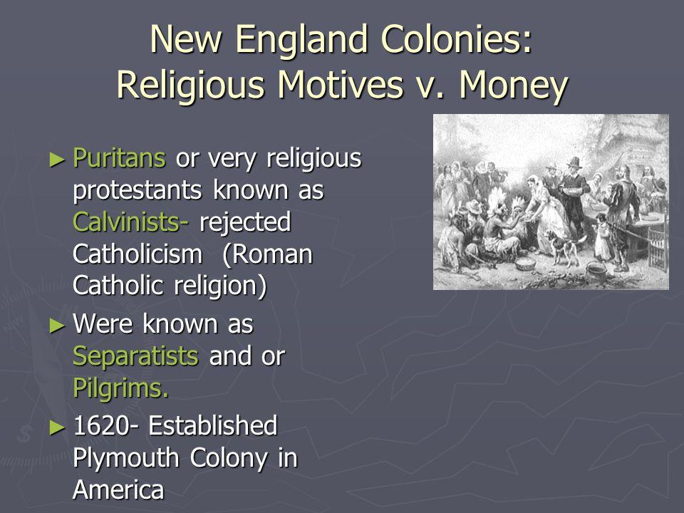 New England Colonies: Religious Motives v. Money