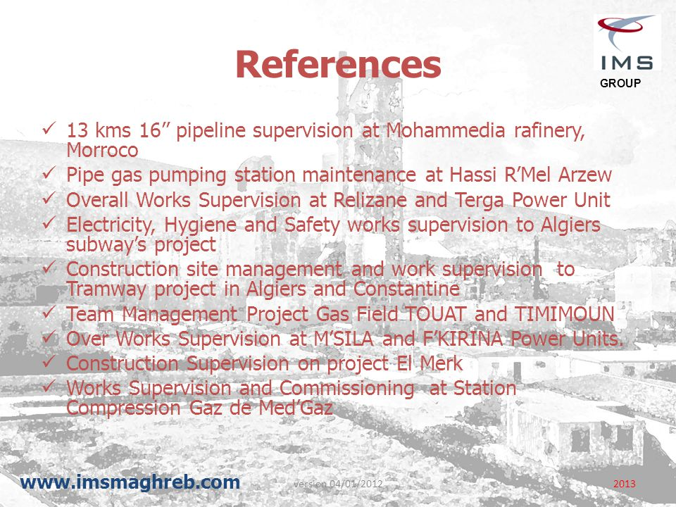 References GROUP. 13 kms 16'' pipeline supervision at Mohammedia rafinery, Morroco. Pipe gas pumping station maintenance at Hassi R'Mel Arzew.