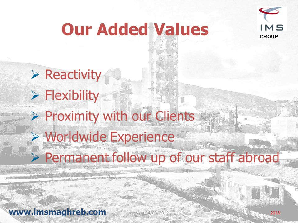 Our Added Values Reactivity Flexibility Proximity with our Clients