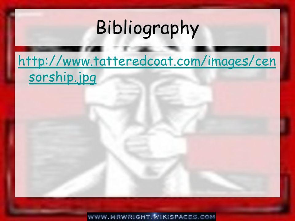 Bibliography http://www.tatteredcoat.com/images/censorship.jpg