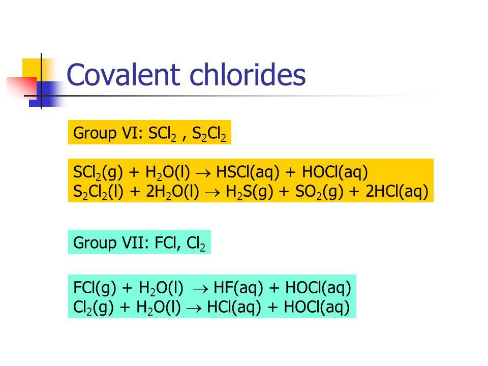 Covalent chlorides Group VI: SCl2 , S2Cl2