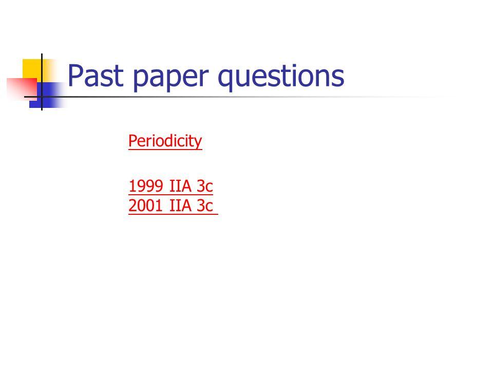 Past paper questions Periodicity 1999 IIA 3c 2001 IIA 3c