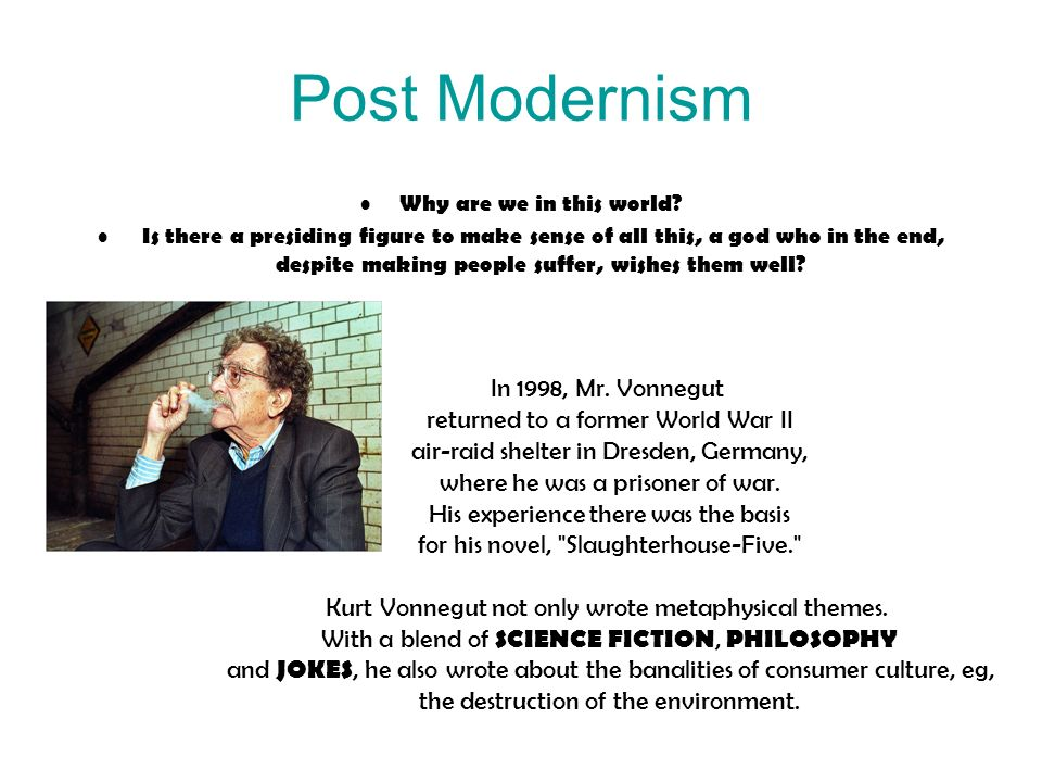 Post Modernism In 1998, Mr. Vonnegut returned to a former World War II