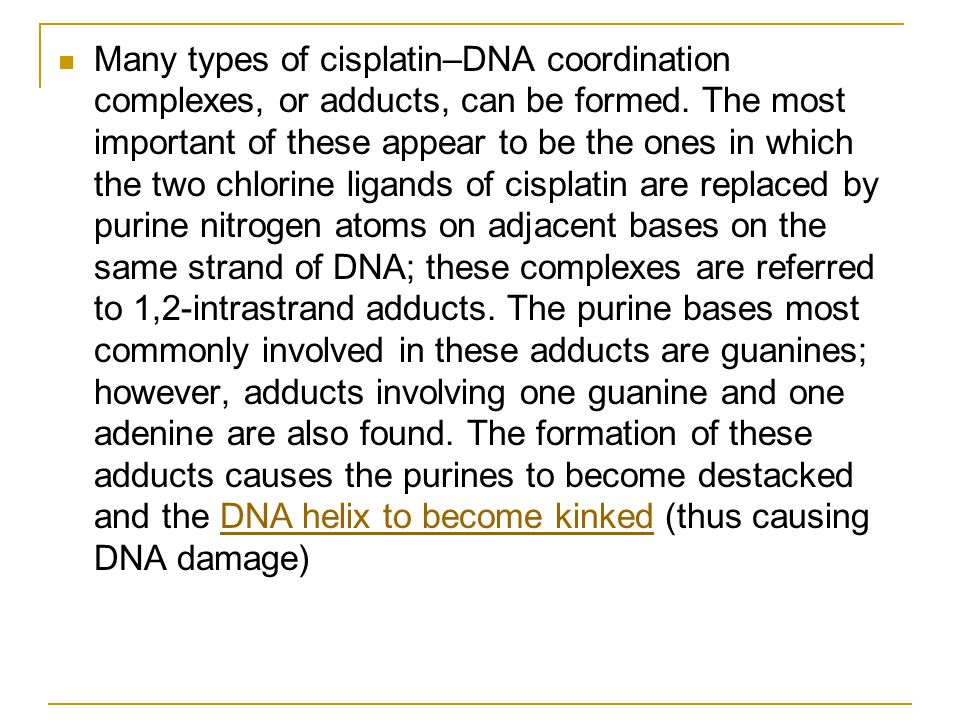 Many types of cisplatin–DNA coordination complexes, or adducts, can be formed.