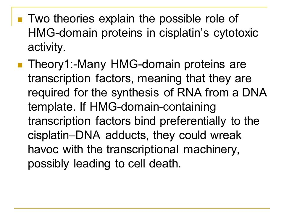 Two theories explain the possible role of HMG-domain proteins in cisplatin's cytotoxic activity.