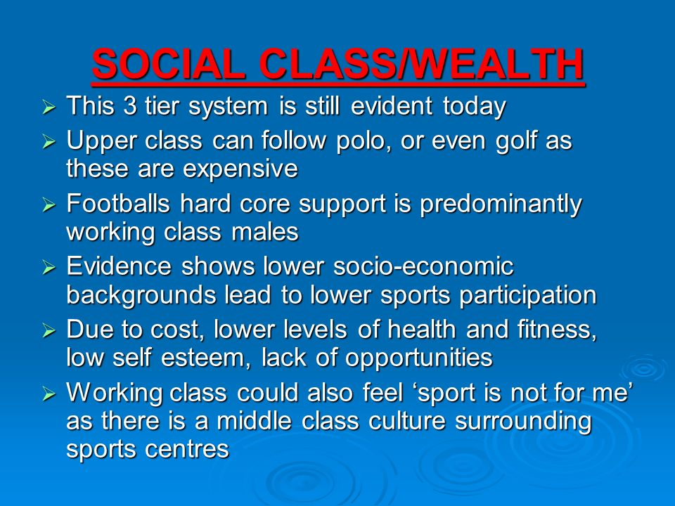 SOCIAL CLASS/WEALTH This 3 tier system is still evident today