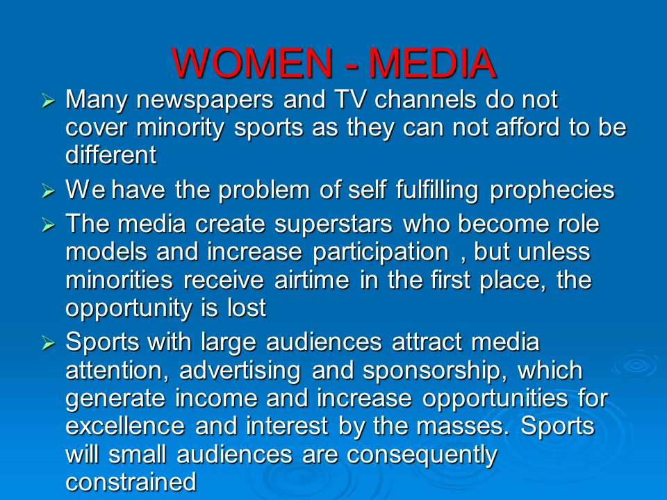 WOMEN - MEDIA Many newspapers and TV channels do not cover minority sports as they can not afford to be different.