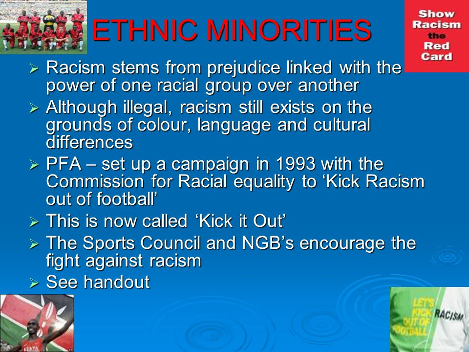 ETHNIC MINORITIES Racism stems from prejudice linked with the power of one racial group over another.